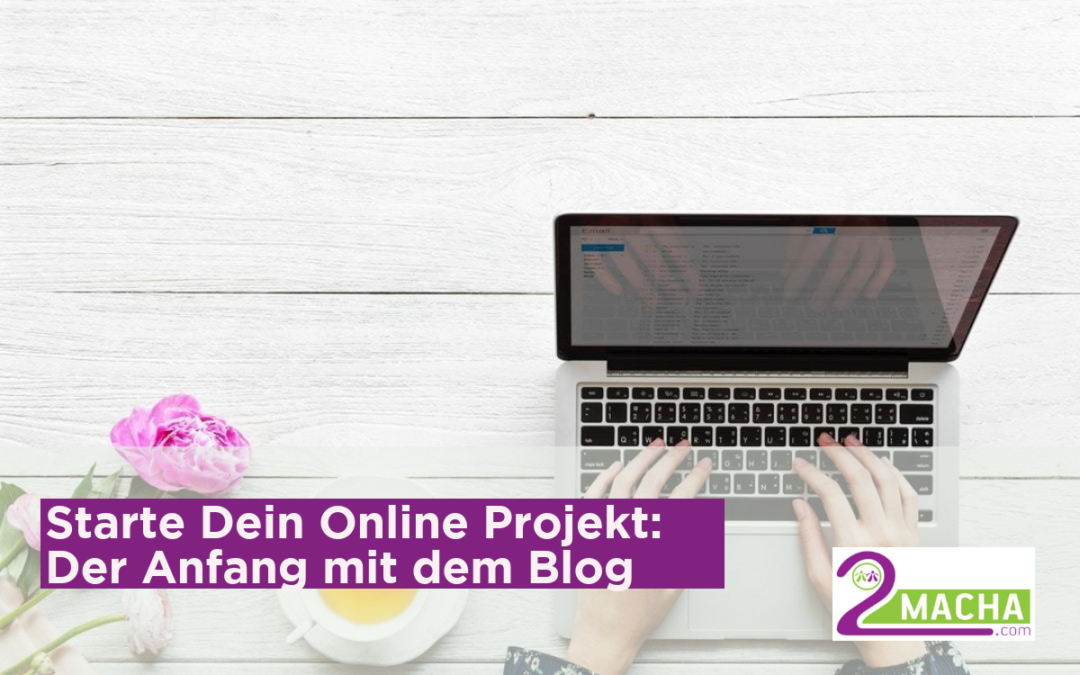 Starte Dein Online Projekt: Der Anfang mit dem Blog